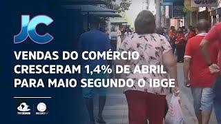 Vendas do comércio cresceram 1,4% de abril para maio segundo o IBGE