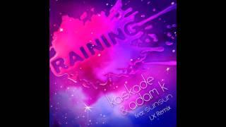 Kaskade & Adam K feat. Sunsun - Raining (LX Remix)