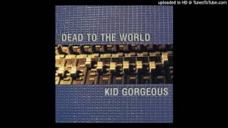 Kid Gorgeous - Because The Ceiling Was Too Low