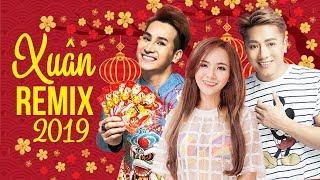 Remix Xuân 2019 - Châu Khải Phong, Chu Bin, Wendy Thảo - Remix Xuân Sôi Động Chào Tết Kỷ Hợi 2019