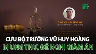 Cựu Bộ trưởng Vũ Huy Hoàng bị ung thư, đề nghị được giảm nhẹ tội   VTC14