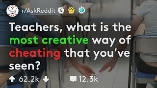 Teachers Share The Smartest Way Of Cheating They've Ever Seen (r/AskReddit)