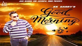 Good Morning (Full HD ) | KK Garry | New Punjabi Songs 2018 | Latest Punjabi Songs 2018