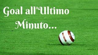 Goal all'Ultimo Minuto   Momenti Emozionanti