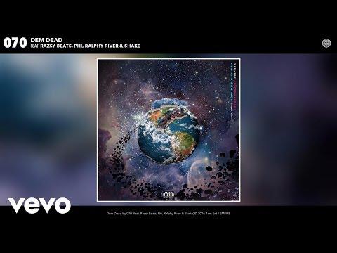 070 - Dem Dead (Audio) ft. Razsy Beats, Phi, Ralphy River, Shake