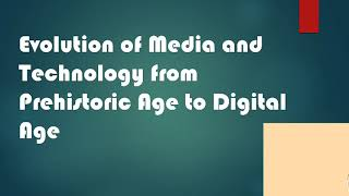 Evolution of Media and Technology From Pre Historic Age to Digital Age