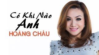 Có Khi Nào Anh [ HD ] - Hoàng Châu