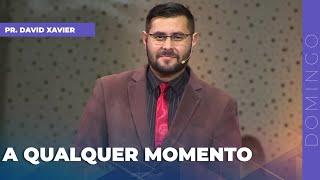 28/02/21 - A QUALQUER MOMENTO | Pr. David Xavier