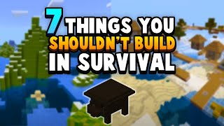 7 Things You SHOULDN'T Build In Survival Minecraft