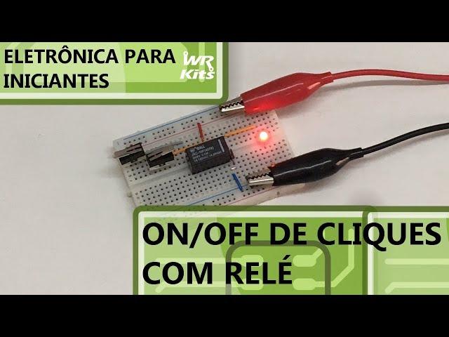 ON/OFF DE CLIQUES COM RELÉ | Eletrônica para Iniciantes #135