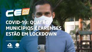 COVID-19: Quatro municípios cearenses estão em lockdown