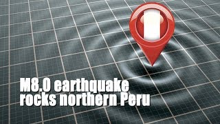 M8.0 earthquake rocks northern Peru