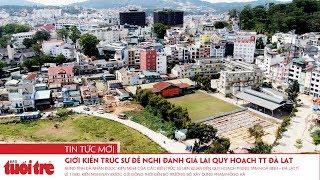 Giới kiến trúc sư đề nghị đánh giá lại quy hoạch trung tâm Đà Lạt