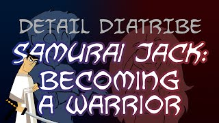 Samurai Jack: Becoming A Warrior — Detail Diatribe