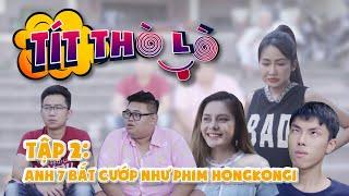 Tít Thò Lò Tập 2: ANH 7 BẮT CƯỚP NHƯ PHIM HONGKONG1 | Minh Tít - DJ Trang Moon - Cao Diệp Anh