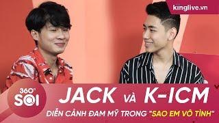 """KINGLIVE   K-ICM và Jack diễn cảnh đam mỹ trong """"Sao em vô tình"""" cực sến"""