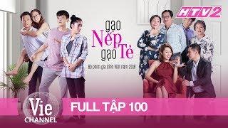 GẠO NẾP GẠO TẺ - Tập 100 - FULL | Phim Gia Đình Việt 2018