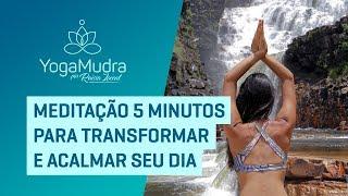 Meditação 5 minutos para transformar e acalmar seu dia