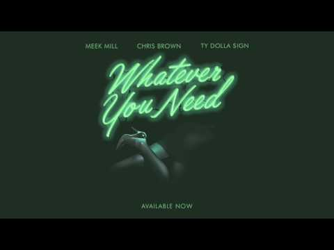 Meek Mill - Whatever You Need (feat. Chris Brown and Ty Dolla $ign) [OFFICIAL AUDIO]