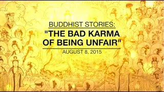 BUDDHIST STORIES: THE BAD KARMA OF BEING UNFAIR - Aug 8, 2015