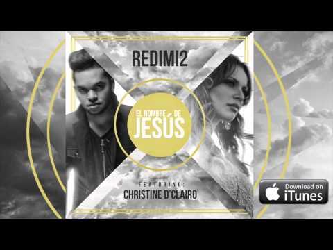EL NOMBRE DE JESUS (Audio) REDIMI2 feat CHRISTINE D'CLARIO