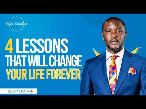 Elisha Mamman - 4 Lessons That Will Change Your Life Forever