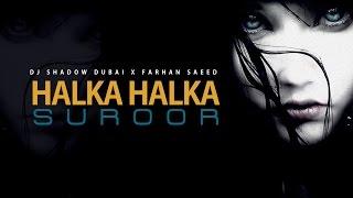 Halka Halka Suroor Remix – Dj Shadow Dubai – Farhan Saeed
