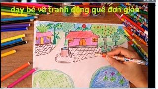 dạy bé vẽ tranh đồng quê đơn giản - vẽ tranh đồng quê việt nam, vẽ tranh phong cảnh