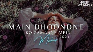 Main Dhoondne Ko Zamaane Mein Chillout Remix Mashup Aftermorning