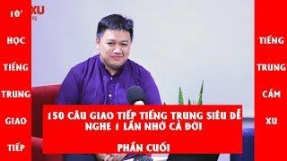 150 câu giao tiếp Tiếng Trung siêu ngắn, dễ học - Nghe 1 lần nhớ cả đời: Phần cuối