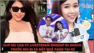 Clip Hotgirl MC Cao Vy trước khi bị CA phát hiện tại trận cùng 1 thiếu gia dấu tên tại hotel ở SG