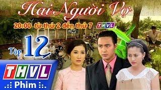 THVL | Hai người vợ - Tập 12