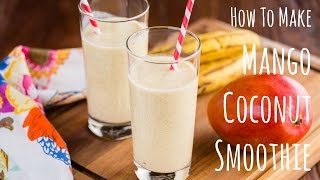 How to Make Mango Coconut Smoothie