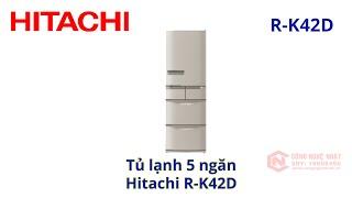 Tủ lạnh 5 cánh Hitachi R-K42D nội địa Nhật 2nd 96%