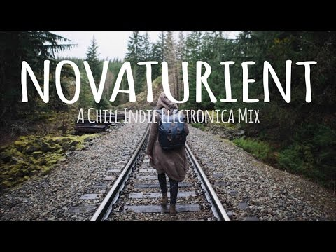 Novaturient // A Chill Indie Electronica Mix