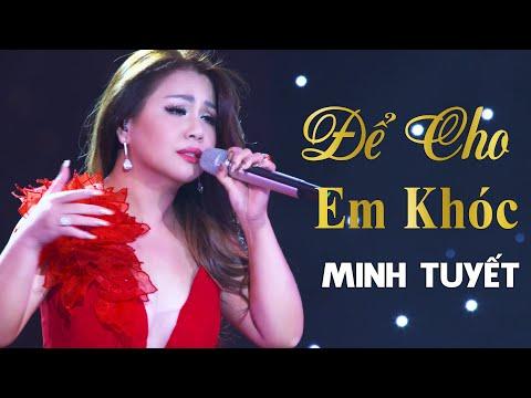 Để Cho Em Khóc - Minh Tuyết (Bài hát buồn nhất) | Liveshow CBQ