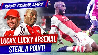 Lucky, Lucky Arsenal Steal A Point! | Biased Premier League Show