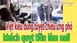 Việt kiều dùng tuyệt ch.i.ê.u ứ.ng ph.ó khách q.u.ỵ.t t.i.ề.n làm nail