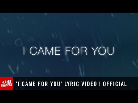 'I CAME FOR YOU' Lyric Video | Official Planetshakers Video