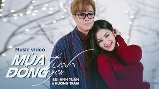 Mùa Đông Tình Yêu - Bùi Anh Tuấn, Hương Tràm (Official Music Video) | Nhạc trẻ hay mới nhất