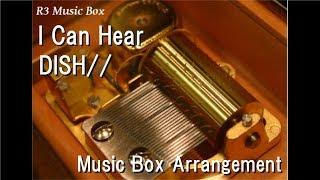 """I Can Hear/DISH// [Music Box] (Anime """"Naruto: Shippuden"""" ED)"""