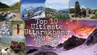 HEAVEN ON EARTH !! GOD'S LAND !! TOP 10 ULTIMATE UTTARAKHAND TOURIST PLACES