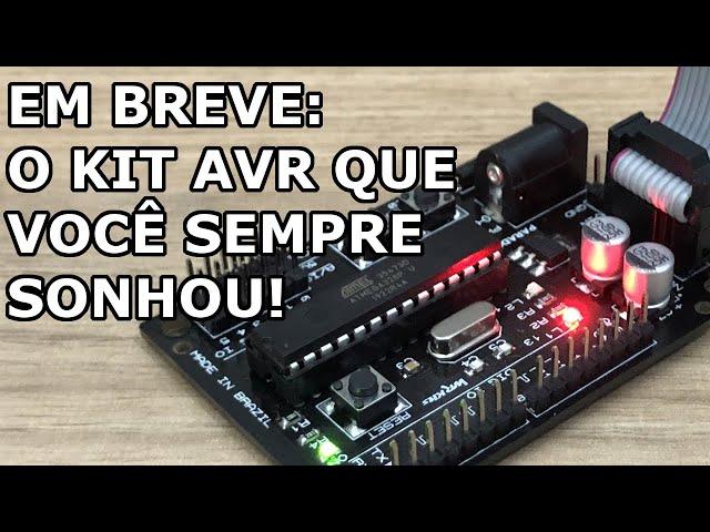 EM BREVE: O KIT DE MICROCONTROLADORES AVR QUE FALTAVA!