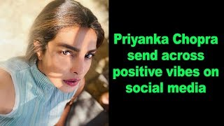 Priyanka Chopra send across positive vibes on social media..