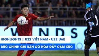 Highlights   U22 Việt Nam - U22 UAE   Đức Chinh, Bùi Tiến Dũng tỏa sáng   NEXT SPORTS