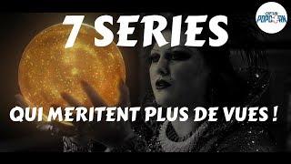 7 séries qui MÉRITENT PLUS DE VUES !!!