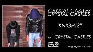 Crystal Castles - Knights