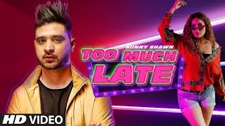 Too Much Late – Sunny Shawn – Shehnaz Gill Video HD