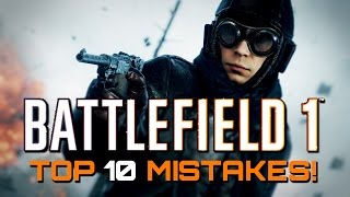 Battlefield 1: Top 10 Mistakes Players Make