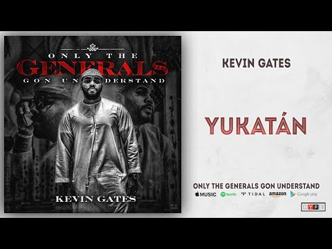 Kevin Gates - Yukatan (Only the Generals Gon Understand)